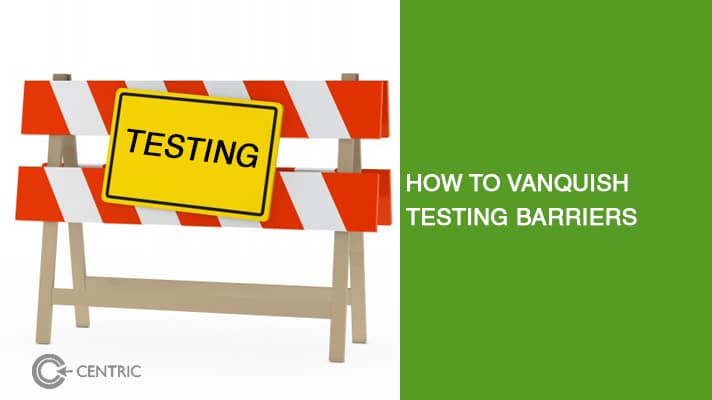 Vanquish Testing Barriers